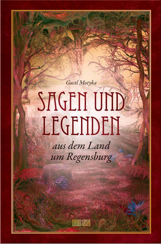 """Von der """"Nonne von Adlersberg"""" bis zu den """"feurigen Männern von Zaitskofen"""" """"Sagen und Legenden aus dem Land um Regensburg"""""""