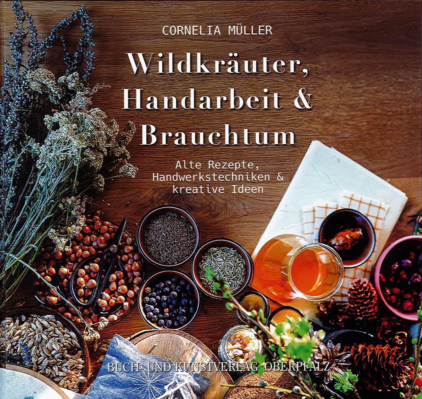 """Alte Rezepte, Handwerkstechniken und kreative Ideen Blizz verlost drei Bücher """"Wildkräuter, Handarbeit & Brauchtum"""" von Cornelia Müller"""