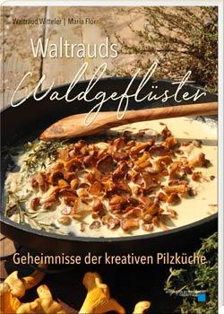 """Geheimnisse der Pilzküche Blizz Regensburg verlost das Kochbuch """"Waltrauds Waldgeflüster"""""""