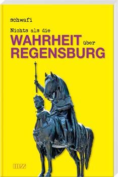 """Regensburg, wie Sie es nicht kennen! """"Nichts als die Wahrheit über Regensburg"""" - jetzt bei Blizz den neuen Roman von Schwafi gewinnen!"""