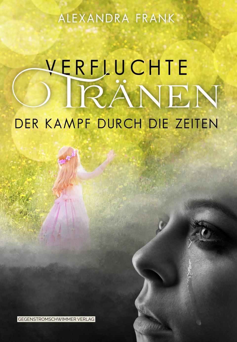 """""""Verfluchte Tränen – Der Kampf durch die Zeiten"""" Blizz Regensburg verlost drei Exemplare von Alexandra Franks neuestem Fantasy-Roman"""