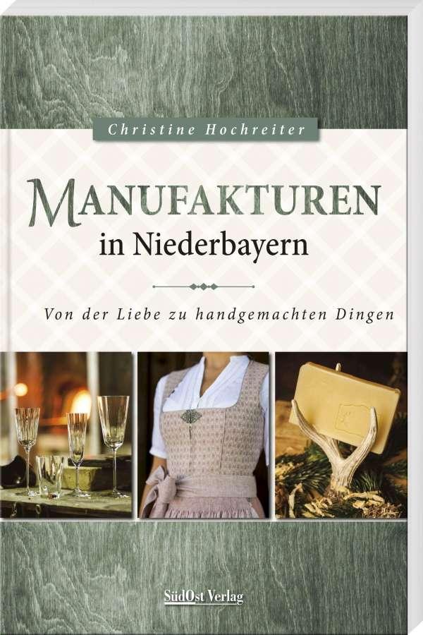 """Von der Liebe zu handgemachten Dingen Blizz verlost drei Exemplare """"Manufakturen in Niederbayern"""" von Christine Hochreiter"""